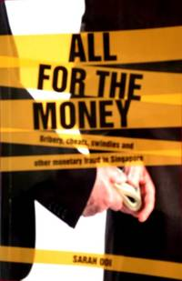 All for the Money: Bribery, Cheats, Swindles and Other Monetary Fraud in Singapore