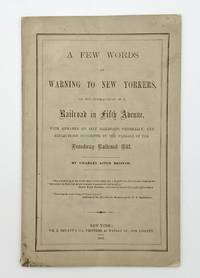 image of A Few Words of Warning to New Yorkers on the Consequences of a Railroad in Fifth Avenue with Remarks on City Railroads Generally, and Reflections Suggested by the Passage of the Broadway Railroad Bill