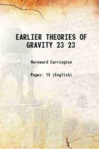 EARLIER THEORIES OF GRAVITY Volume 23 1913
