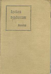 SPOKEN HINDUSTANI, a Guide to Beginners and to Military and Civil Officials and Ladies