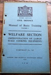 image of HOME OFFICE CIVIL DEFENCE MANUAL OF BASIC TRAINING Volume I Welfare Section (Improvisation Of Large Scale Cooking Equipment)