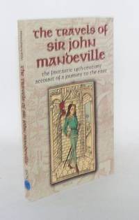 TRAVELS OF SIR JOHN MANDEVILLE The Fantastic 14th-Century Account of a Journey to the East