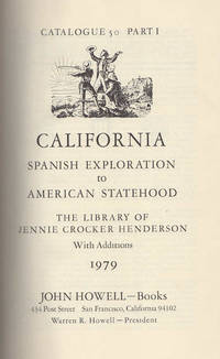 Catalogue 50 California: Spanish Exploration To American Statehood; The Library of Jennie Crocker Henderson, with additions  Parts I through V, 1979 to 1980 John Howell Books