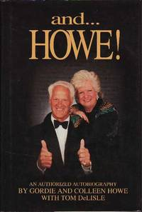 And ...Howe!: An Authorized Autobiography by  Tom  Colleen; Delisle - First Edition  - 1995 - from BOOX and Biblio.com