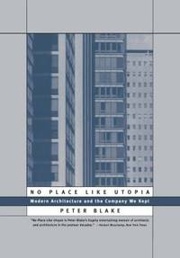 No Place Like Utopia : Modern Architecture and the Company We Kept by Peter Blake - Paperback - 1996 - from ThriftBooks (SKU: G0393315037I4N00)