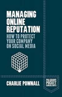 Managing Online Reputation: How to Protect Your Company on Social Media (Palgrave Pocket...