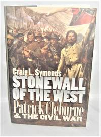 Stonewall of the West  Patrick Cleburne and the Civil  War