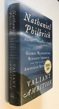 Valiant Ambition George Washington, Benedict Arnold, and the Fate of the  American Revolution