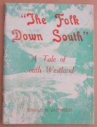 The Folk Down South and Sundry Other Rhymes A Tale of South Westland