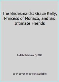 image of The Bridesmaids: Grace Kelly, Princess of Monaco, and Six Intimate Friends