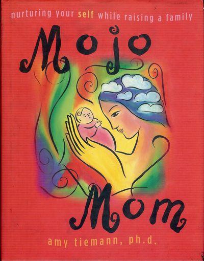 2005. TIEMANN, Amy. MOJO MOM: NURTURING YOURSELF WHILE RAISING A FAMILY. : SparkPress, . 8vo., board...