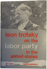 Leon Trotsky on the Labor Party in the United States