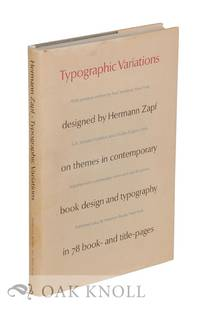 TYPOGRAPHIC VARIATIONS DESIGNED BY HERMANN ZAPF ON THEMES IN CONTEMPORARY BOOK DESIGN AND TYPOGRAPHY IN 78 BOOK AND TITLE PAGES by  Hermann Zapf - Hardcover - 1964 - from Oak Knoll Books/Oak Knoll Press (SKU: 121252)