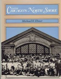 Creating Chicago's North Shore A Suburban History