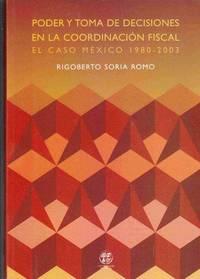 Poder Toma de Decisiones en la Coordinacion Fiscal el Caso Mexico 1980-2003