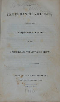 THE TEMPERANCE VOLUME; Embracing The Temperance Tracts Of The American Tract Society - Used Books