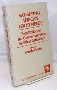 Satisfying Africa's Food Needs; Food Production and Commercialization in African Agriculture