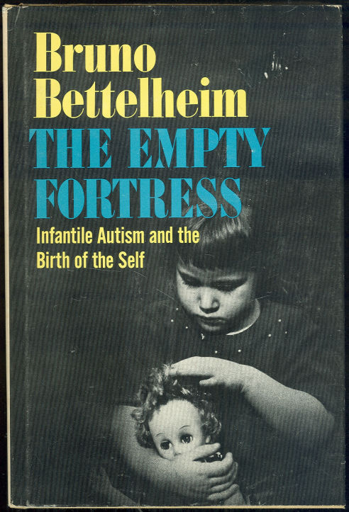 EMPTY FORTRESS Infantile Autism and the Birth of the Self, Bettelheim, Bruno