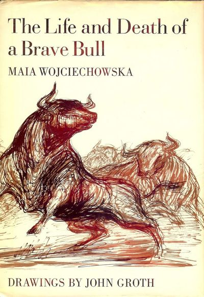 1972. GROTH, John. WOJCIECHOWSKA, Maia. THE LIFE AND DEATH OF A BRAVE BULL. Illustrated by John Grot...