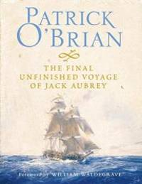 The Final, Unfinished Voyage of Jack Aubrey by Patrick O'Brian - 2004-01-03