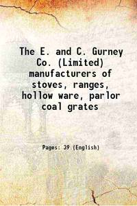 The E. and C. Gurney Co. (Limited) manufacturers of stoves, ranges, hollow ware, parlor coal...