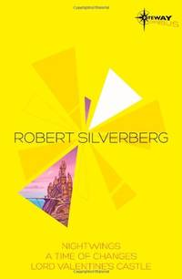 Robert Silverberg SF Gateway Omnibus: Nightwings, A Time of Changes, Lord Valentine's Castle...
