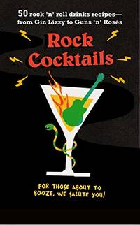 Rock Cocktails: 50 rock 'n' roll drinks recipes_from Gin Lizzy to Guns 'n'...