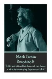 """image of Mark Twain - Roughing It: """"I did not attend his funeral, but I sent a nice letter saying I approved of it."""""""