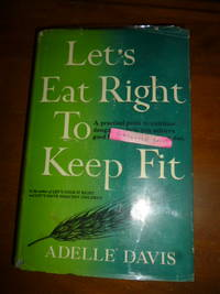 Let's Eat Right to Keep Fit by  Adelle Davis - First Edition Later Printing  - 1960 - from Gargoyle Books and Biblio.com