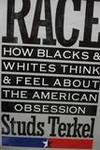 Race How Blacks and Whites Think and Feel About the American Obsession