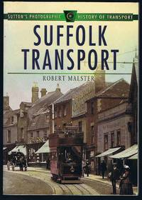 image of Suffolk Transport (Sutton's Photographic History of Transport) (Britain in Old Photographs)