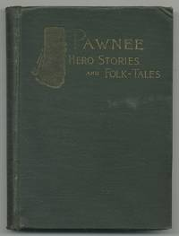 image of Pawnee: Hero Stories and Folk-Tales with Notes on The Origin, Customs and Character of The Pawnee People