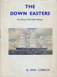 The Down Easters: the Story of the Cape Horners:  American Deep-Water  Sailing Ships 1869-1929 by  Basil Lubbock - Hardcover - Fourth Printing - 1963 - from Good Books In The Woods and Biblio.com
