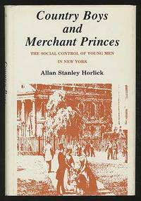 Country Boys and Merchant Princes: The Social Control of Young Men in New York