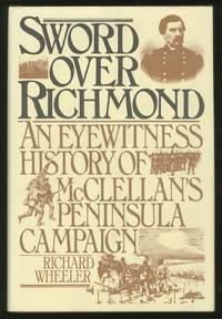 Sword Over Richmond: An Eyewitness History of McClellan's Peninsula Campaign