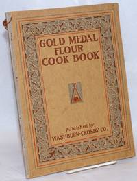 Washburn-Crosby\'s Gold Medal Cook Book. Important notice, If you desire to send a Gold Medal Cook Book similar to this, to some friend, kindly refer to page 71 where you will find four extra coupons for this purpose. / Be sure and read the article on White Bread appearing on page 69