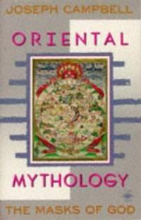 image of Oriental Mythology : The Masks of God, Volume II