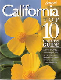 California Top 10 Garden Guide: The 10 Best Roses, 10 Best Trees--the 10 Best of Everything You Need - The Plants Most Likely to Thrive in Your Garden ... Important Tasks in the Garden Each Month