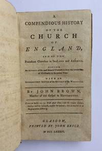 A compendious history of the British churches in England, Scotland, Ireland, and America. By John Brown, Minister of the Gospel in Haddington
