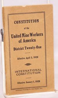 image of Constitution of the United Mine Workers of America, District Twenty-One. Effective April 1, 1920. International constitution. Effective January 1, 1920