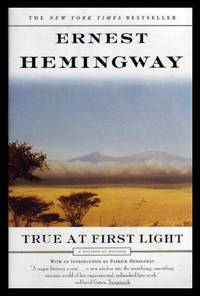 TRUE AT FIRST LIGHT - A Fictional Memoir by  Ernest (introduction by Patrick Hemingway) Hemingway - Paperback - First Soft Cover Edition - 2000 - from W. Fraser Sandercombe (SKU: 206702)