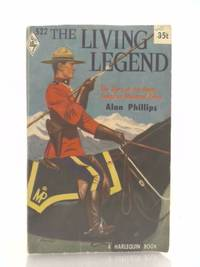 image of The living legend;: The story of the Royal Canadian Mounted Police