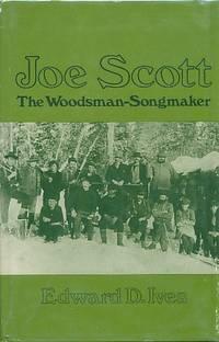 Joe Scott: the Woodsman Songmaker