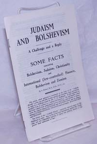 image of Judaism and Bolshevism, a challenge and a reply. Some facts concerning Bolshevism, Judaism, Christianity and International (Jew-controlled) finance, Bolshevism and Zionism