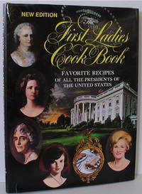 The First Ladies' Cook Book: Favorite Recipes of All the Presidents of the United States