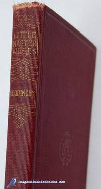Little Masterpieces: Thomas DeQuincey [Selected Writings from Confessions  of an English Opium-Eater and more]