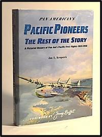 Pacific Pioneers The Rest of the Story. A Pictorial History of Pan Am's Pacific First Flights 1935-1946