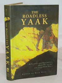 The Roadless Yaak Reflections and Observations About One of Our Last Great Wild Places