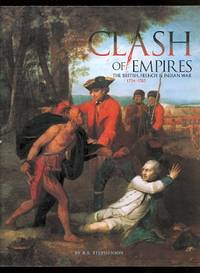 CLASH OF EMPIRES: THE BRITISH, FRENCH & INDIAN WAR, 1754-1763.