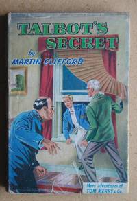 Talbot's Secret. by  Martin. (Frank Richards) Clifford - First Edition - 1949 - from N. G. Lawrie Books. (SKU: 45892)